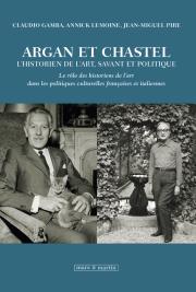 Argan et Chastel, l'historien de l'Art, savant et politique