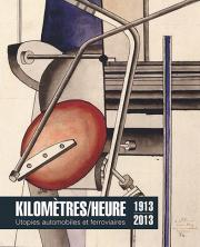 KIlomètres/heure. Utopies automobiles et ferroviaires 1913-2013