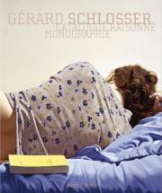 Gérard Schlosser. Monographie et catalogue raisonné