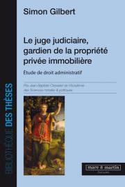 Le juge judiciaire, gardien de la propriété privée immobilière